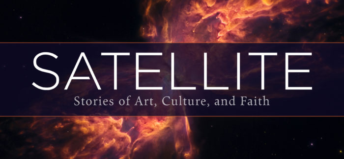 Announcing SATELLITE — Stories of Art, Culture, and Faith